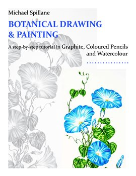 Botanical Drawing & Painting is a tutorial on botanical art featuring 153 pages and 12 step-by-step projects in graphite, watercolour and coloured pencils.